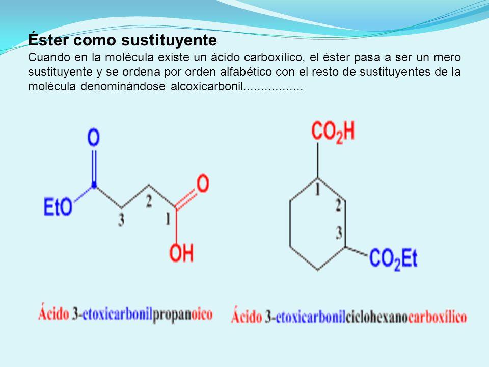 Éster como sustituyente Cuando en la molécula existe un ácido carboxílico, el éster pasa a ser un mero sustituyente y se ordena por orden alfabético c