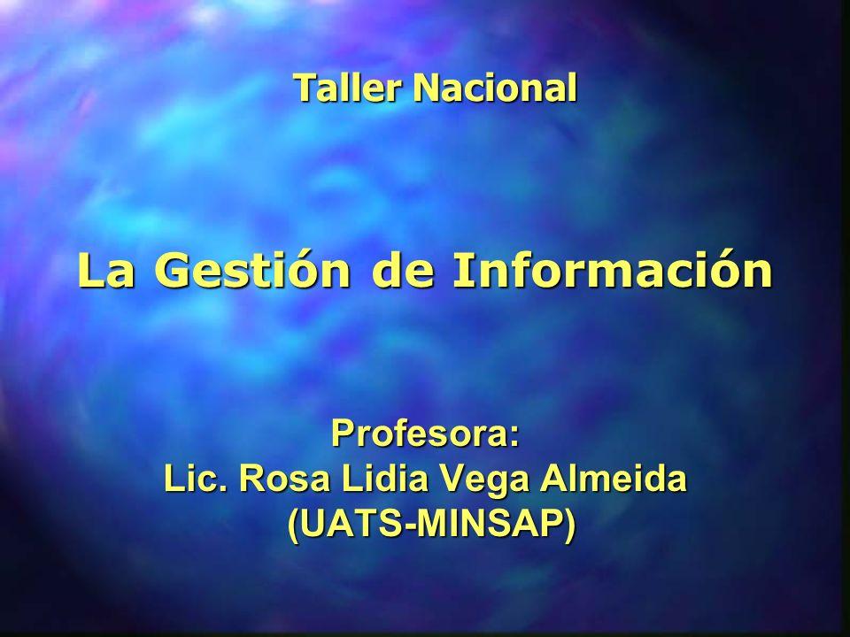 Taller Nacional La Gestión de Información Profesora: Lic. Rosa Lidia Vega Almeida (UATS-MINSAP)