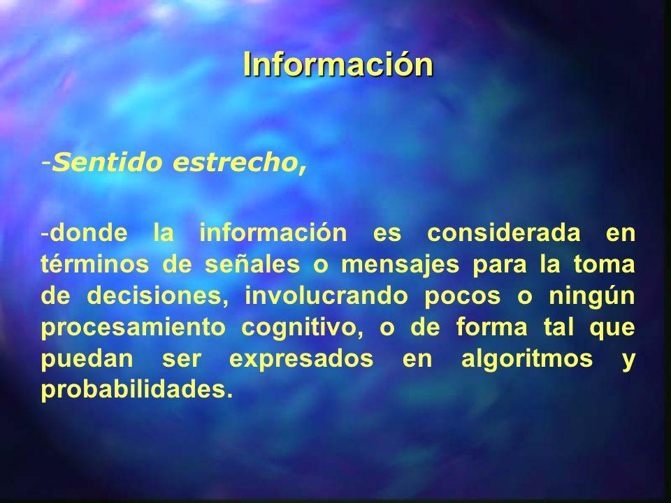 Información -Sentido estrecho, -donde la información es considerada en términos de señales o mensajes para la toma de decisiones, involucrando pocos o