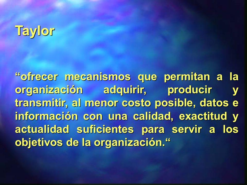 Taylor ofrecer mecanismos que permitan a la organización adquirir, producir y transmitir, al menor costo posible, datos e información con una calidad,