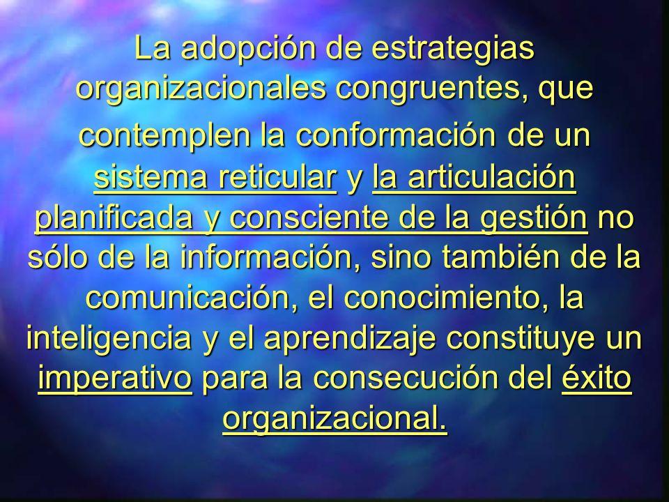 La adopción de estrategias organizacionales congruentes, que contemplen la conformación de un sistema reticular y la articulación planificada y consci