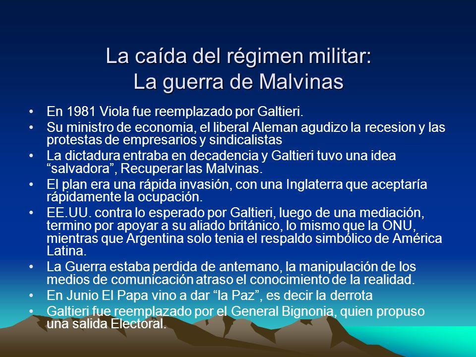 La caída del régimen militar: La guerra de Malvinas En 1981 Viola fue reemplazado por Galtieri. Su ministro de economia, el liberal Aleman agudizo la