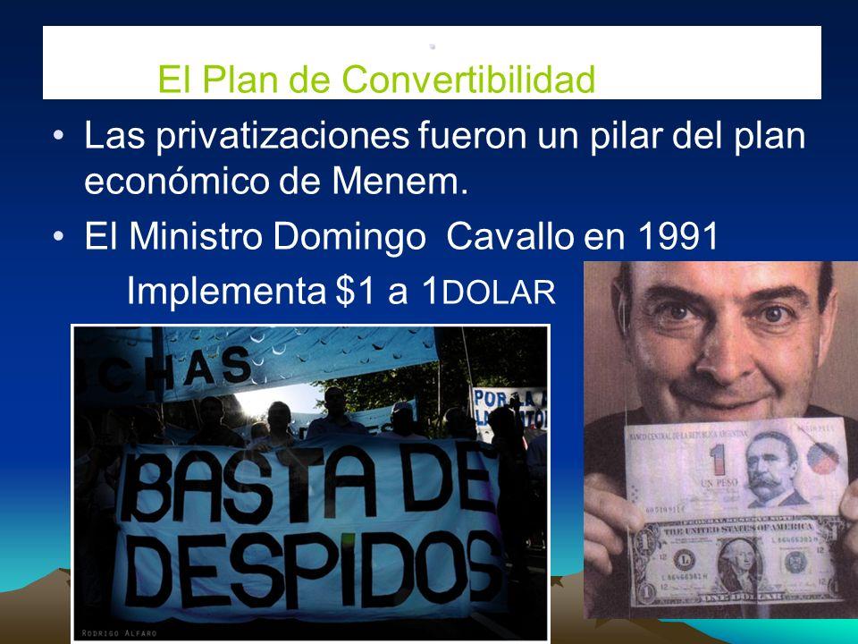 . El Plan de Convertibilidad Las privatizaciones fueron un pilar del plan económico de Menem. El Ministro Domingo Cavallo en 1991 Implementa $1 a 1 DO