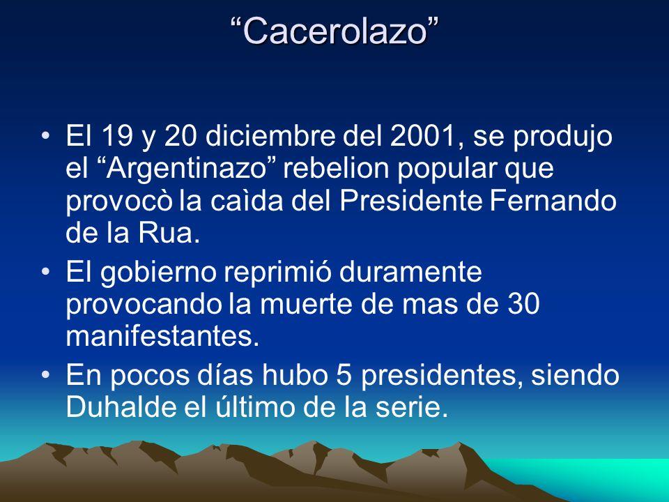 Cacerolazo El 19 y 20 diciembre del 2001, se produjo el Argentinazo rebelion popular que provocò la caìda del Presidente Fernando de la Rua. El gobier
