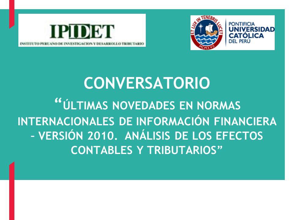 CONVERSATORIO ÚLTIMAS NOVEDADES EN NORMAS INTERNACIONALES DE INFORMACIÓN FINANCIERA – VERSIÓN 2010. ANÁLISIS DE LOS EFECTOS CONTABLES Y TRIBUTARIOS