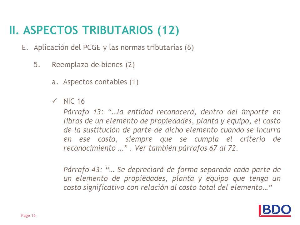 E.Aplicación del PCGE y las normas tributarias (6) 5.Reemplazo de bienes (2) a. Aspectos contables (1) NIC 16 Párrafo 13: …la entidad reconocerá, dent