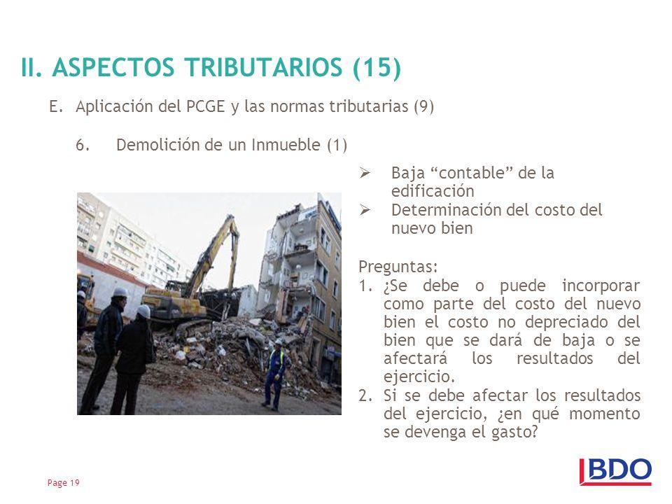 E.Aplicación del PCGE y las normas tributarias (9) 6.Demolición de un Inmueble (1) Page 19 II. ASPECTOS TRIBUTARIOS (15) Baja contable de la edificaci