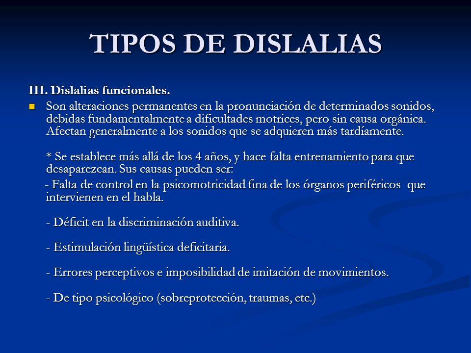 TIPOS DE DISLALIAS III. Dislalias funcionales. Son alteraciones permanentes en la pronunciación de determinados sonidos, debidas fundamentalmente a di