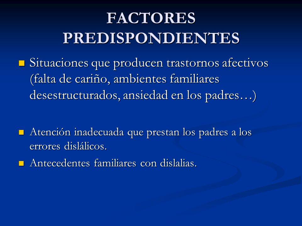 FACTORES PREDISPONDIENTES Situaciones que producen trastornos afectivos (falta de cariño, ambientes familiares desestructurados, ansiedad en los padre