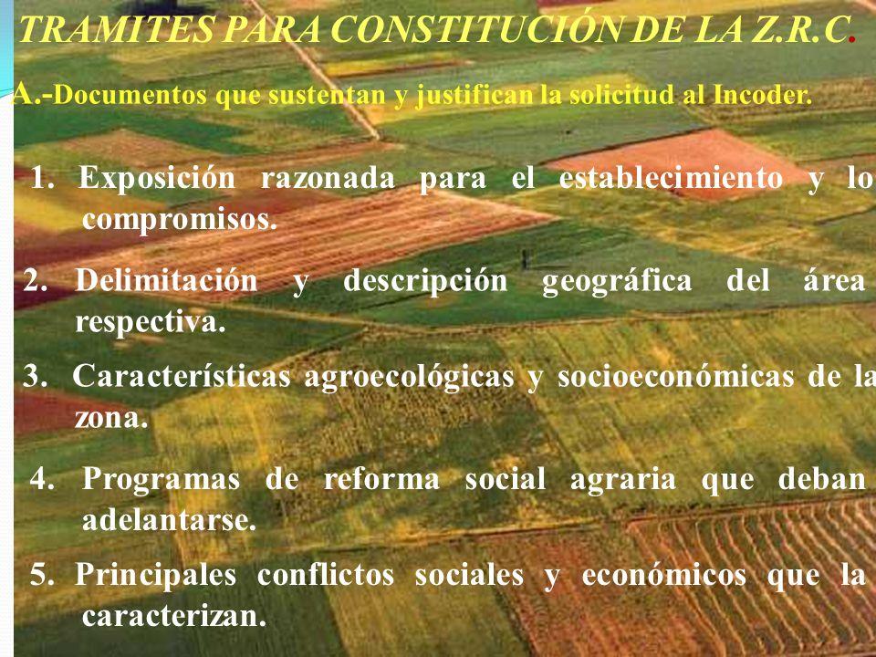 TRAMITES PARA CONSTITUCIÓN DE LA Z.R.C. A.- Documentos que sustentan y justifican la solicitud al Incoder. 1. Exposición razonada para el establecimie