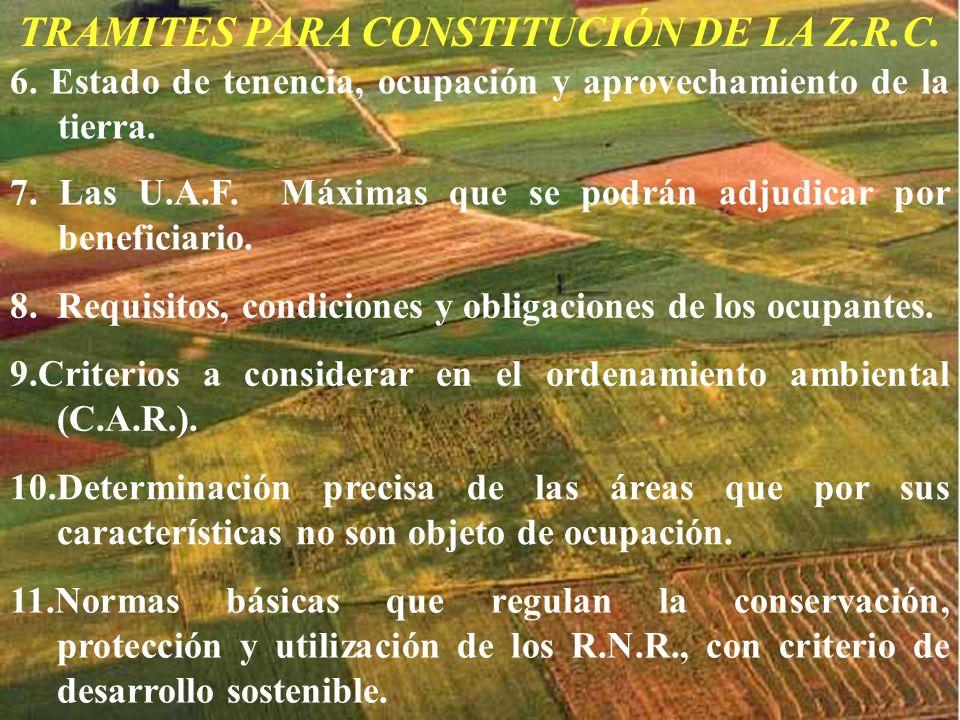 TRAMITES PARA CONSTITUCIÓN DE LA Z.R.C. 6. Estado de tenencia, ocupación y aprovechamiento de la tierra. 7. Las U.A.F. Máximas que se podrán adjudicar