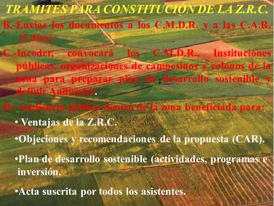 TRAMITES PARA CONSTITUCIÓN DE LA Z.R.C. B.-Enviar los documentos a los C.M.D.R. y a las C.A.R. (5 días). C.-Incoder, convocará los C.M.D.R., Instituci