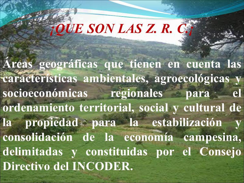 ¡QUE SON LAS Z. R. C.¡ Áreas geográficas que tienen en cuenta las características ambientales, agroecológicas y socioeconómicas regionales para el ord