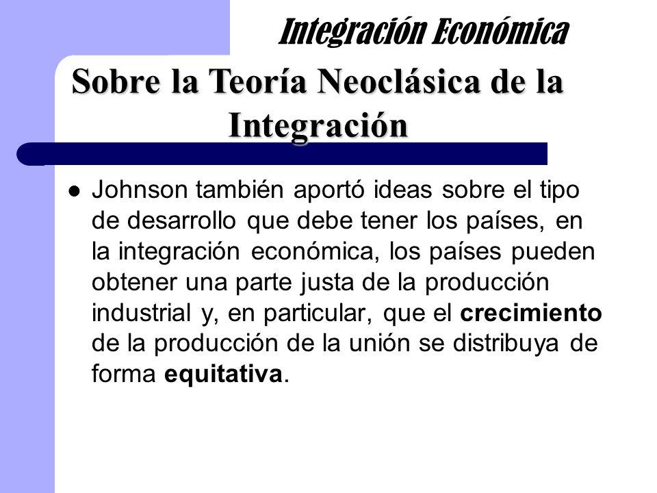Johnson también aportó ideas sobre el tipo de desarrollo que debe tener los países, en la integración económica, los países pueden obtener una parte j