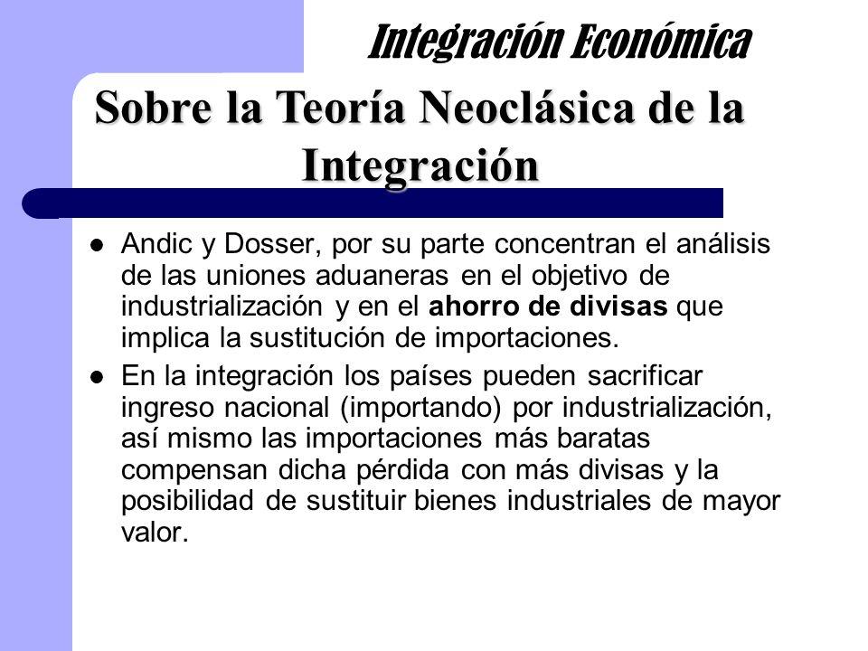 Andic y Dosser, por su parte concentran el análisis de las uniones aduaneras en el objetivo de industrialización y en el ahorro de divisas que implica