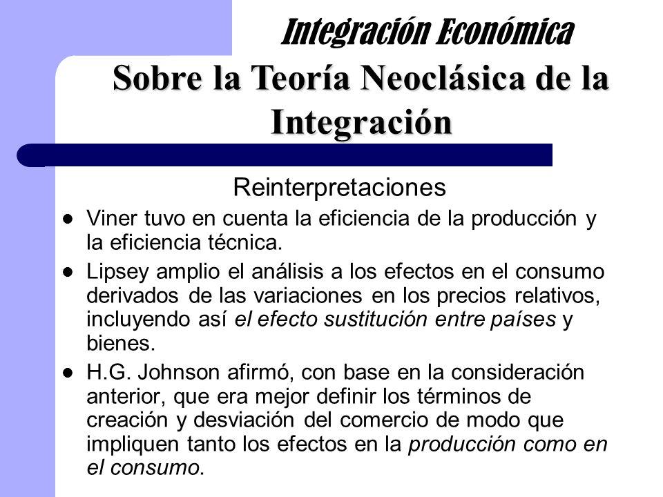 Reinterpretaciones Viner tuvo en cuenta la eficiencia de la producción y la eficiencia técnica. Lipsey amplio el análisis a los efectos en el consumo