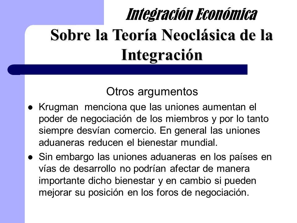 Otros argumentos Krugman menciona que las uniones aumentan el poder de negociación de los miembros y por lo tanto siempre desvían comercio. En general
