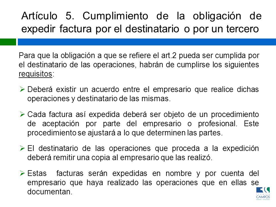 Artículo 5. Cumplimiento de la obligación de expedir factura por el destinatario o por un tercero Para que la obligación a que se refiere el art.2 pue