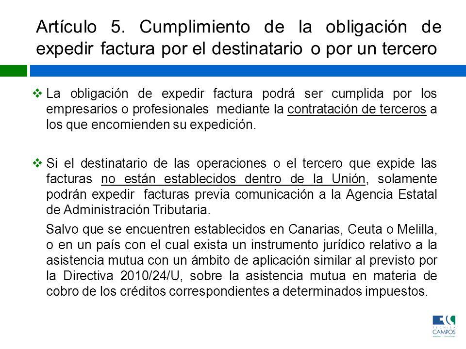 Artículo 5. Cumplimiento de la obligación de expedir factura por el destinatario o por un tercero La obligación de expedir factura podrá ser cumplida