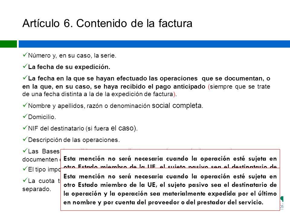 Artículo 6. Contenido de la factura Número y, en su caso, la serie. La fecha de su expedición. La fecha en la que se hayan efectuado las operaciones q