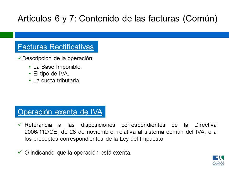Artículos 6 y 7: Contenido de las facturas (Común) Facturas Rectificativas Descripción de la operación: La Base Imponible. El tipo de IVA. La cuota tr