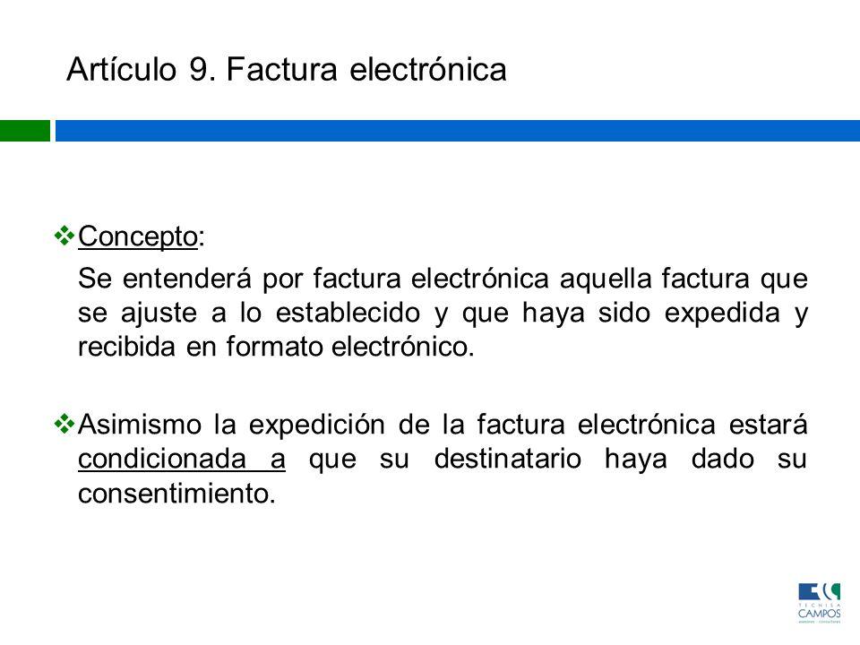 Artículo 9. Factura electrónica Concepto: Se entenderá por factura electrónica aquella factura que se ajuste a lo establecido y que haya sido expedida