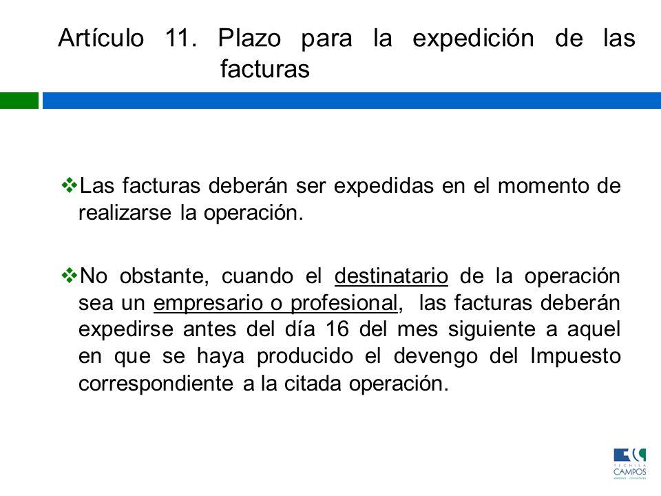 Artículo 11. Plazo para la expedición de las facturas Las facturas deberán ser expedidas en el momento de realizarse la operación. No obstante, cuando