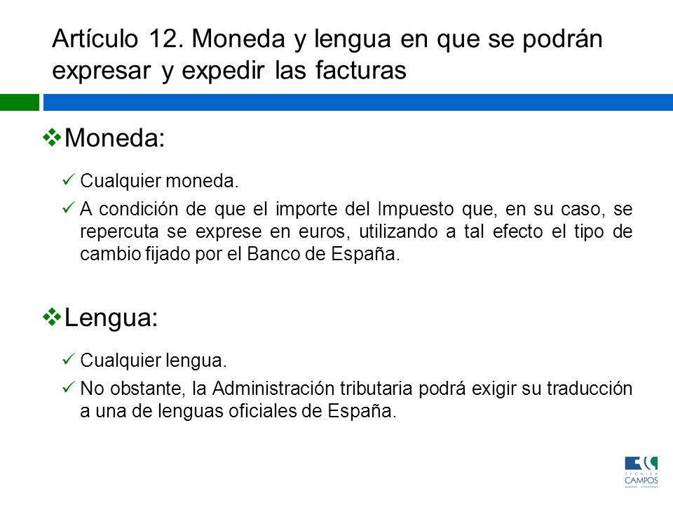 Artículo 12. Moneda y lengua en que se podrán expresar y expedir las facturas Moneda: Cualquier moneda. A condición de que el importe del Impuesto que