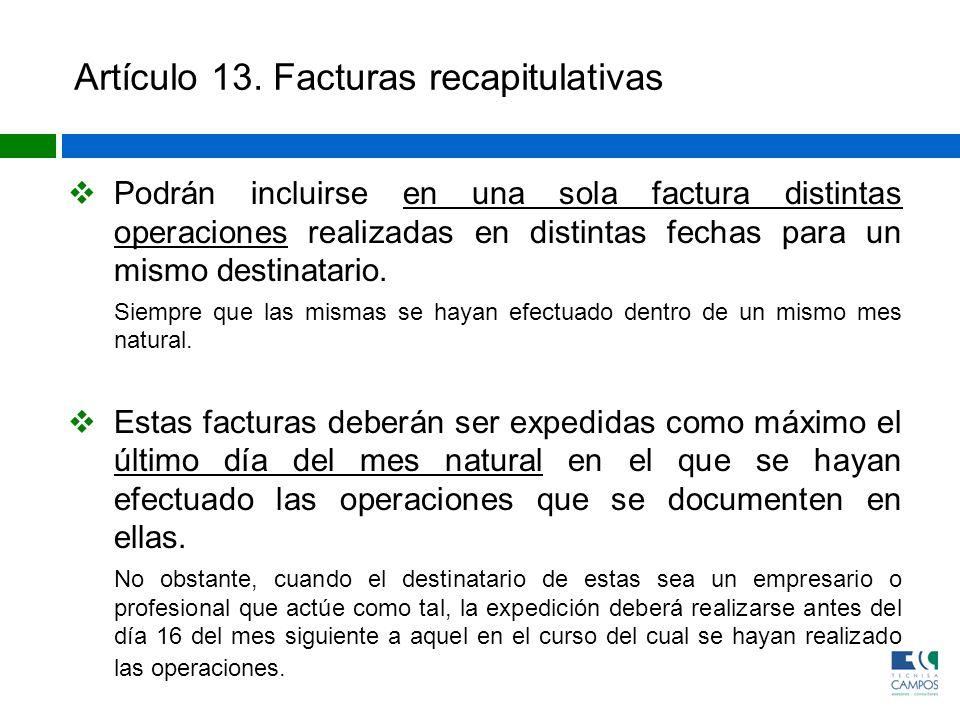 Artículo 13. Facturas recapitulativas Podrán incluirse en una sola factura distintas operaciones realizadas en distintas fechas para un mismo destinat