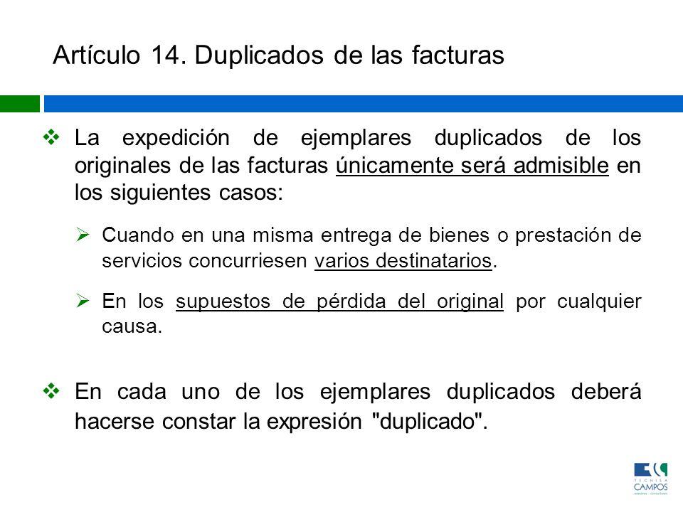 Artículo 14. Duplicados de las facturas La expedición de ejemplares duplicados de los originales de las facturas únicamente será admisible en los sigu