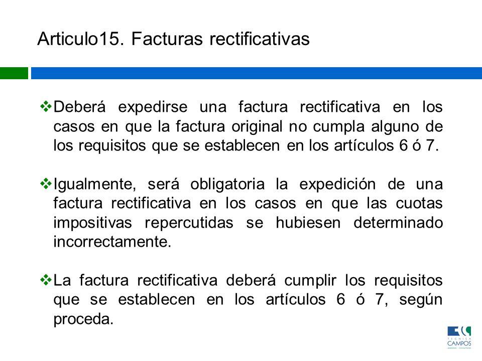 Articulo15. Facturas rectificativas Deberá expedirse una factura rectificativa en los casos en que la factura original no cumpla alguno de los requisi