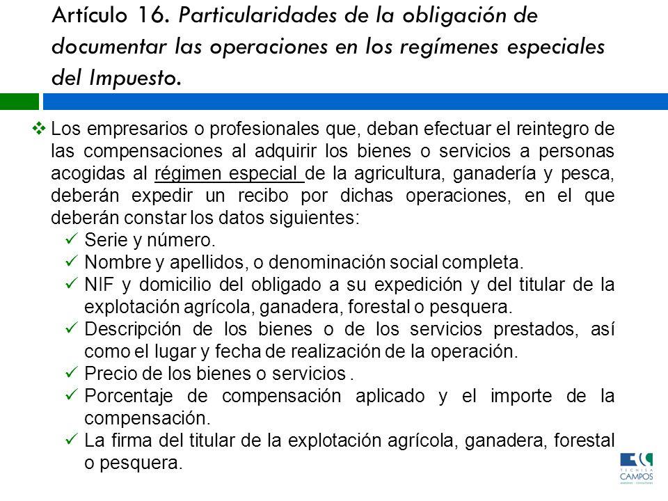 Artículo 16. Particularidades de la obligación de documentar las operaciones en los regímenes especiales del Impuesto. Los empresarios o profesionales