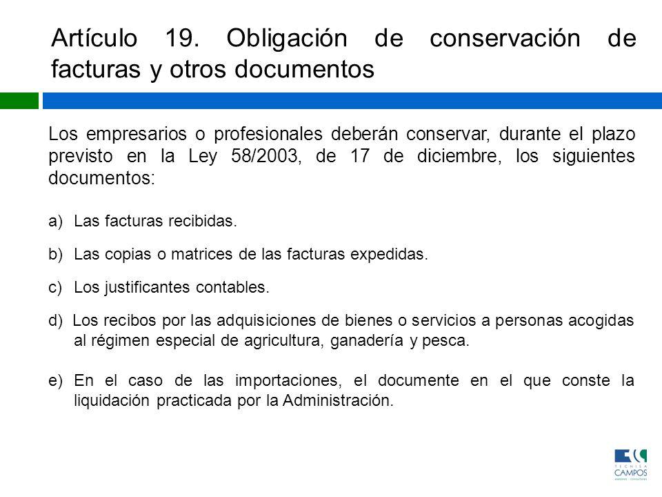 Artículo 19. Obligación de conservación de facturas y otros documentos Los empresarios o profesionales deberán conservar, durante el plazo previsto en