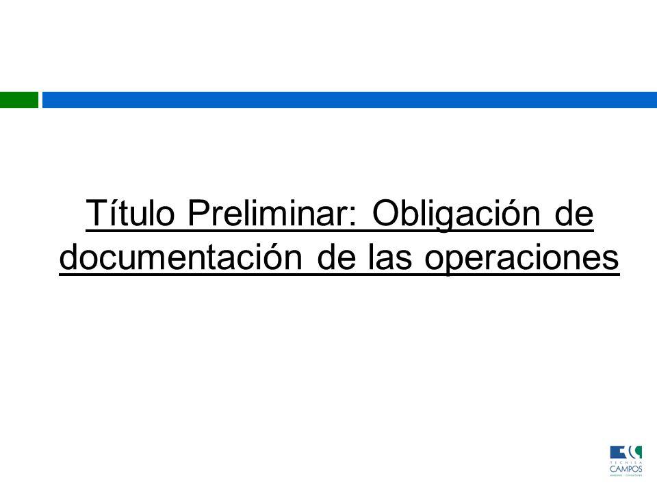 Título Preliminar: Obligación de documentación de las operaciones