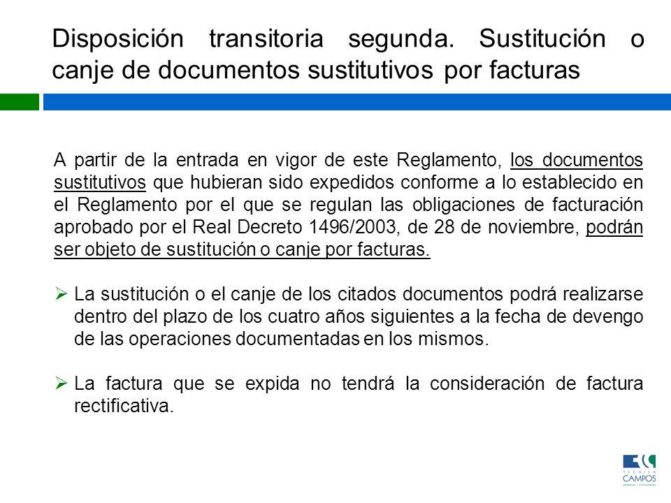 Disposición transitoria segunda. Sustitución o canje de documentos sustitutivos por facturas A partir de la entrada en vigor de este Reglamento, los d