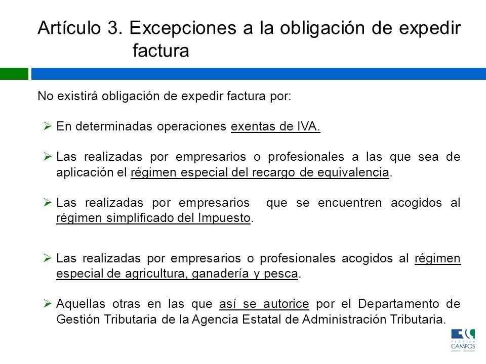 Artículo 3. Excepciones a la obligación de expedir factura No existirá obligación de expedir factura por: En determinadas operaciones exentas de IVA.