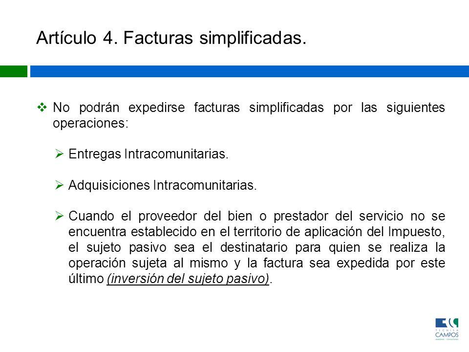 Artículo 4. Facturas simplificadas. No podrán expedirse facturas simplificadas por las siguientes operaciones: Entregas Intracomunitarias. Adquisicion