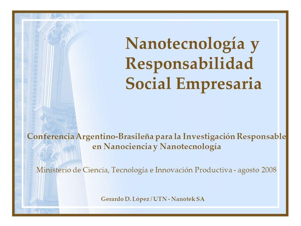 Gerardo D. López / UTN - Nanotek SA Nanotecnología y Responsabilidad Social Empresaria Conferencia Argentino-Brasileña para la Investigación Responsab