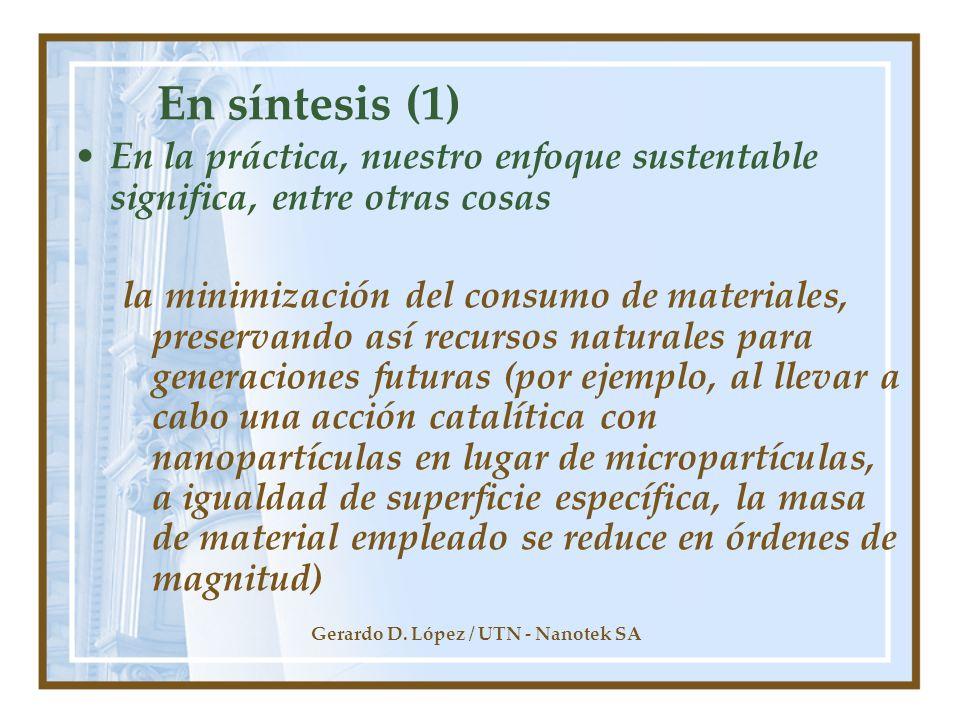 Gerardo D. López / UTN - Nanotek SA En síntesis (1) En la práctica, nuestro enfoque sustentable significa, entre otras cosas la minimización del consu