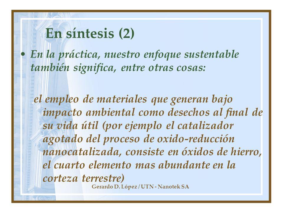 Gerardo D. López / UTN - Nanotek SA En síntesis (2) En la práctica, nuestro enfoque sustentable también significa, entre otras cosas: el empleo de mat