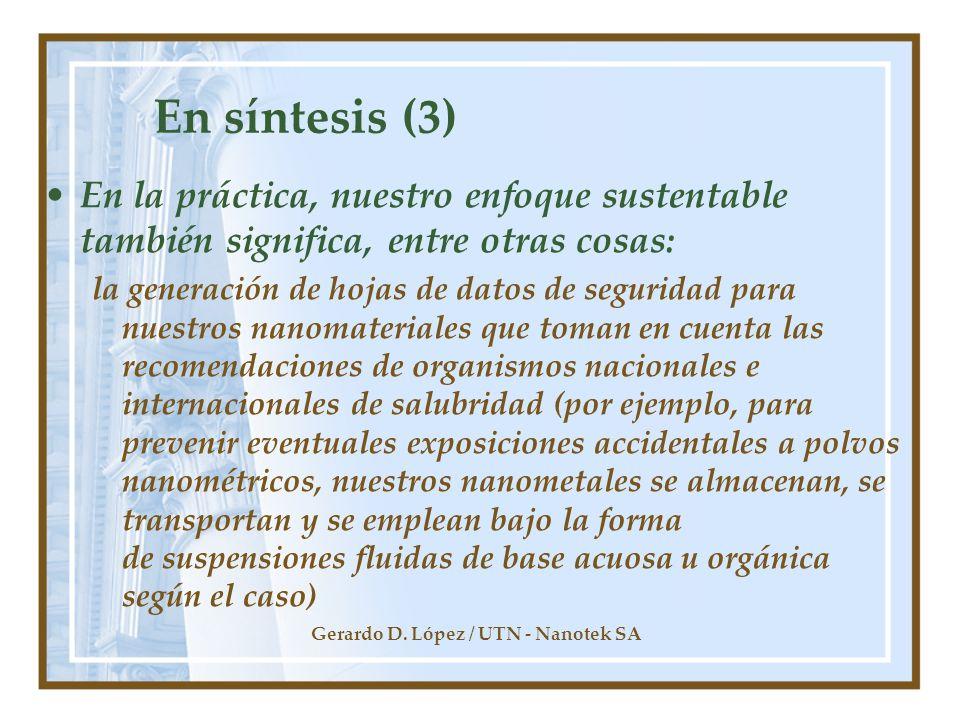 Gerardo D. López / UTN - Nanotek SA En síntesis (3) En la práctica, nuestro enfoque sustentable también significa, entre otras cosas: la generación de