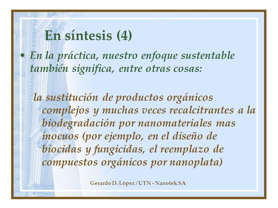 Gerardo D. López / UTN - Nanotek SA En síntesis (4) En la práctica, nuestro enfoque sustentable también significa, entre otras cosas: la sustitución d