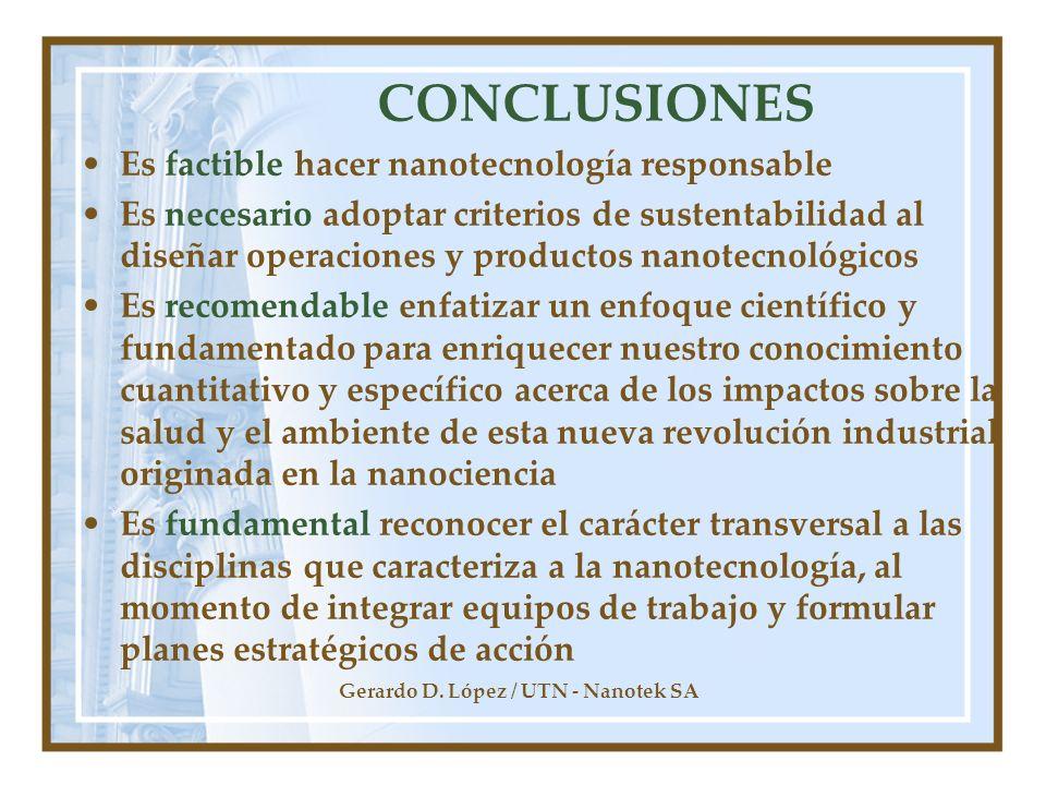 Gerardo D. López / UTN - Nanotek SA CONCLUSIONES Es factible hacer nanotecnología responsable Es necesario adoptar criterios de sustentabilidad al dis
