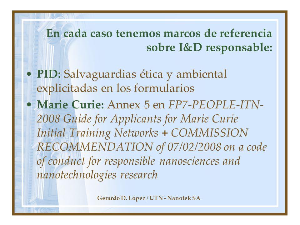 Gerardo D. López / UTN - Nanotek SA En cada caso tenemos marcos de referencia sobre I&D responsable: PID: Salvaguardias ética y ambiental explicitadas