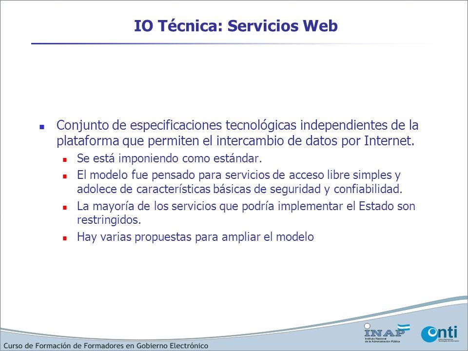IO Técnica: Servicios Web Conjunto de especificaciones tecnológicas independientes de la plataforma que permiten el intercambio de datos por Internet.