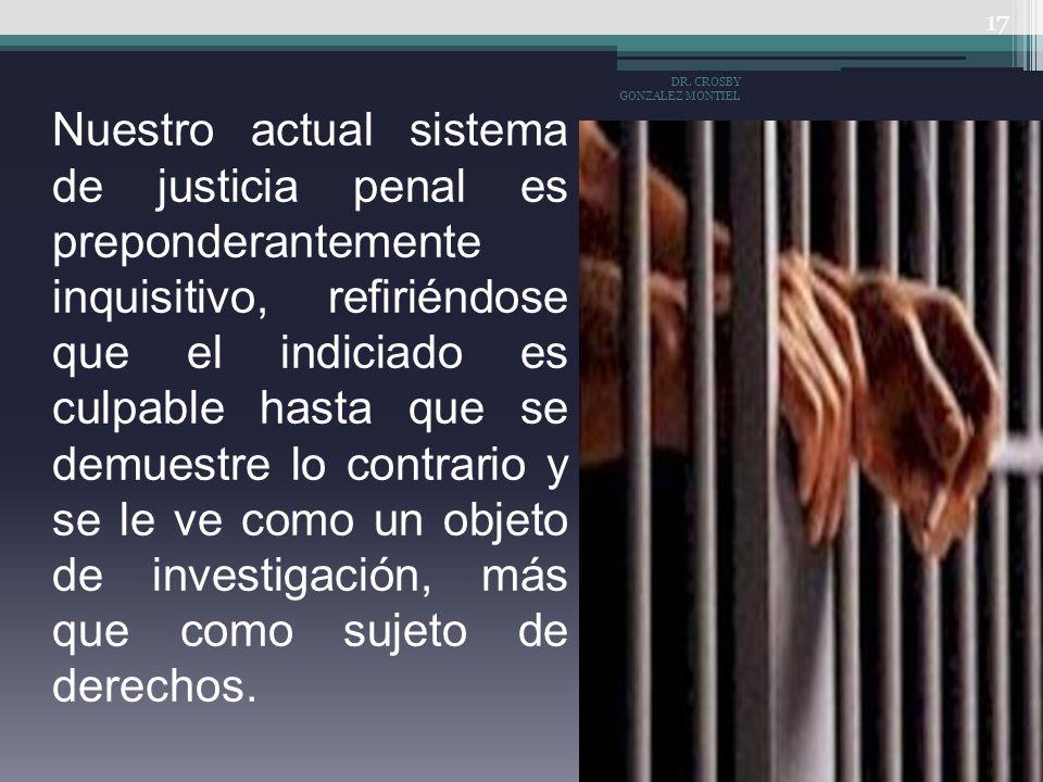 Nuestro actual sistema de justicia penal es preponderantemente inquisitivo, refiriéndose que el indiciado es culpable hasta que se demuestre lo contra