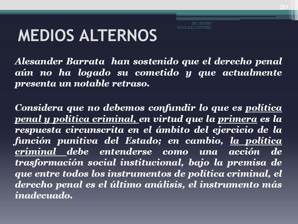 MEDIOS ALTERNOS Alesander Barrata han sostenido que el derecho penal aún no ha logado su cometido y que actualmente presenta un notable retraso. Consi