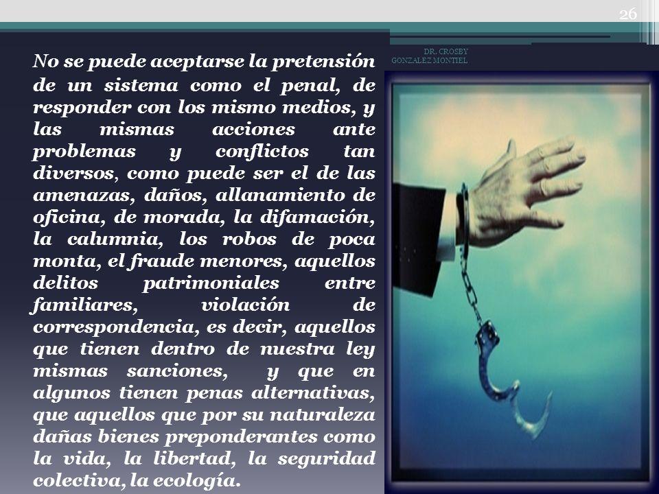No se puede aceptarse la pretensión de un sistema como el penal, de responder con los mismo medios, y las mismas acciones ante problemas y conflictos