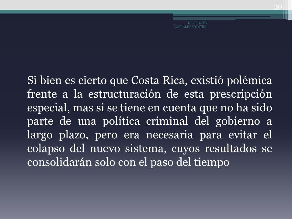 Si bien es cierto que Costa Rica, existió polémica frente a la estructuración de esta prescripción especial, mas si se tiene en cuenta que no ha sido