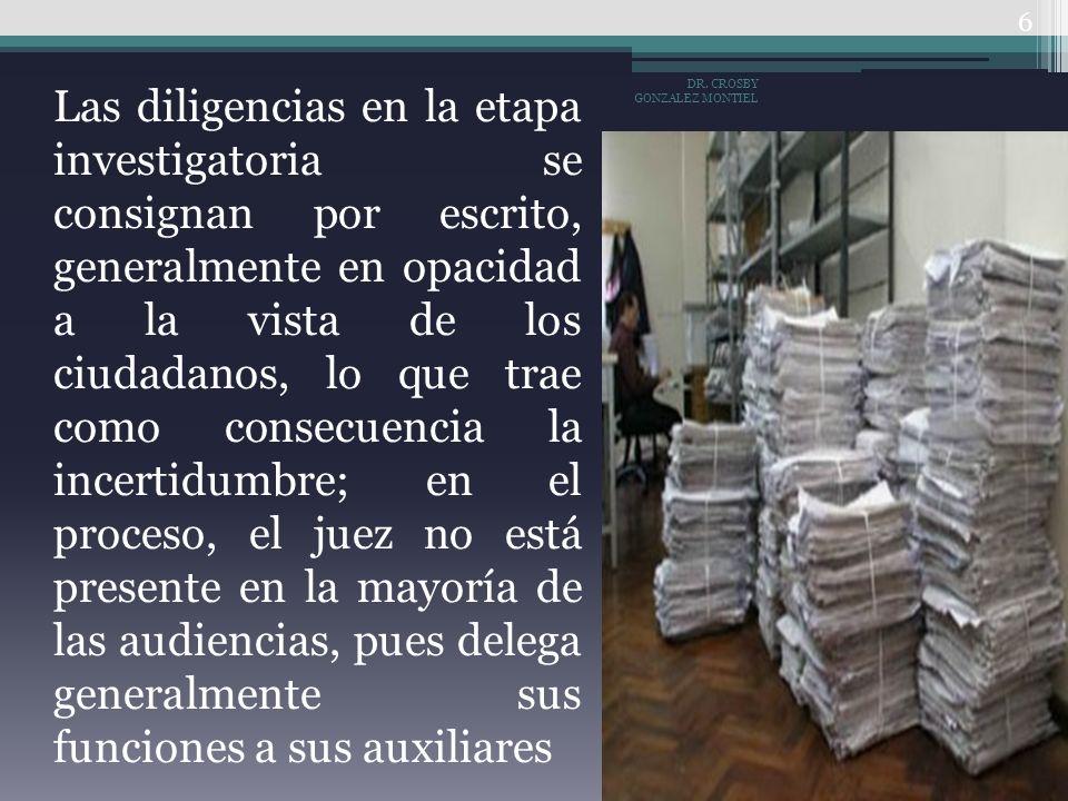 Las diligencias en la etapa investigatoria se consignan por escrito, generalmente en opacidad a la vista de los ciudadanos, lo que trae como consecuen